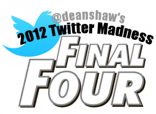 2012 @deanshaw Twitter Madness Final Four